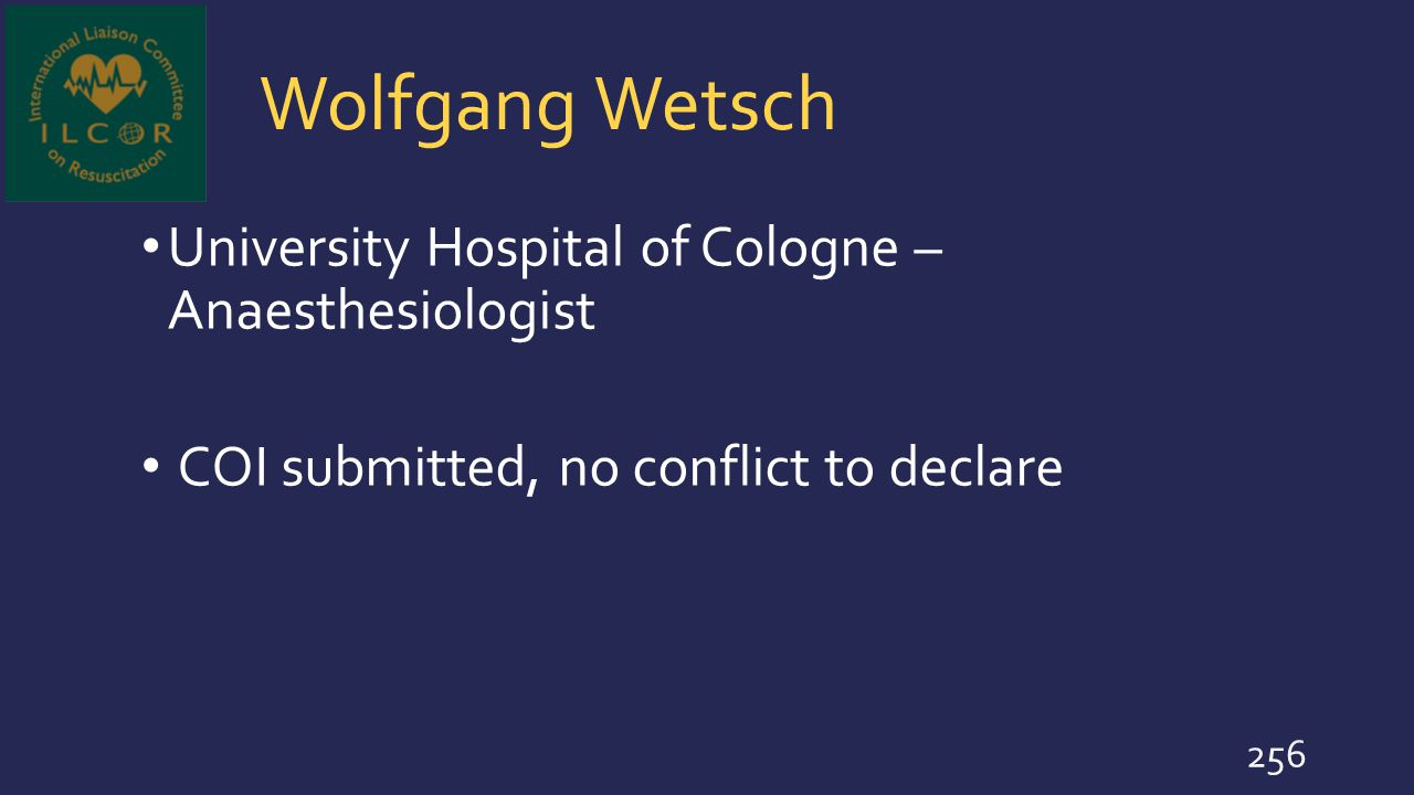 Wolfgang Wetsch University Hospital of Cologne – Anaesthesiologist COI submitted, no conflict to declare 256