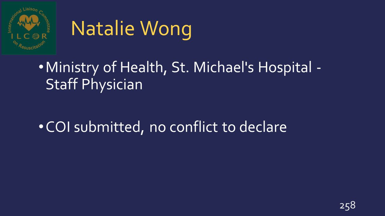 Natalie Wong Ministry of Health, St. Michael's Hospital - Staff Physician COI submitted, no conflict to declare 258