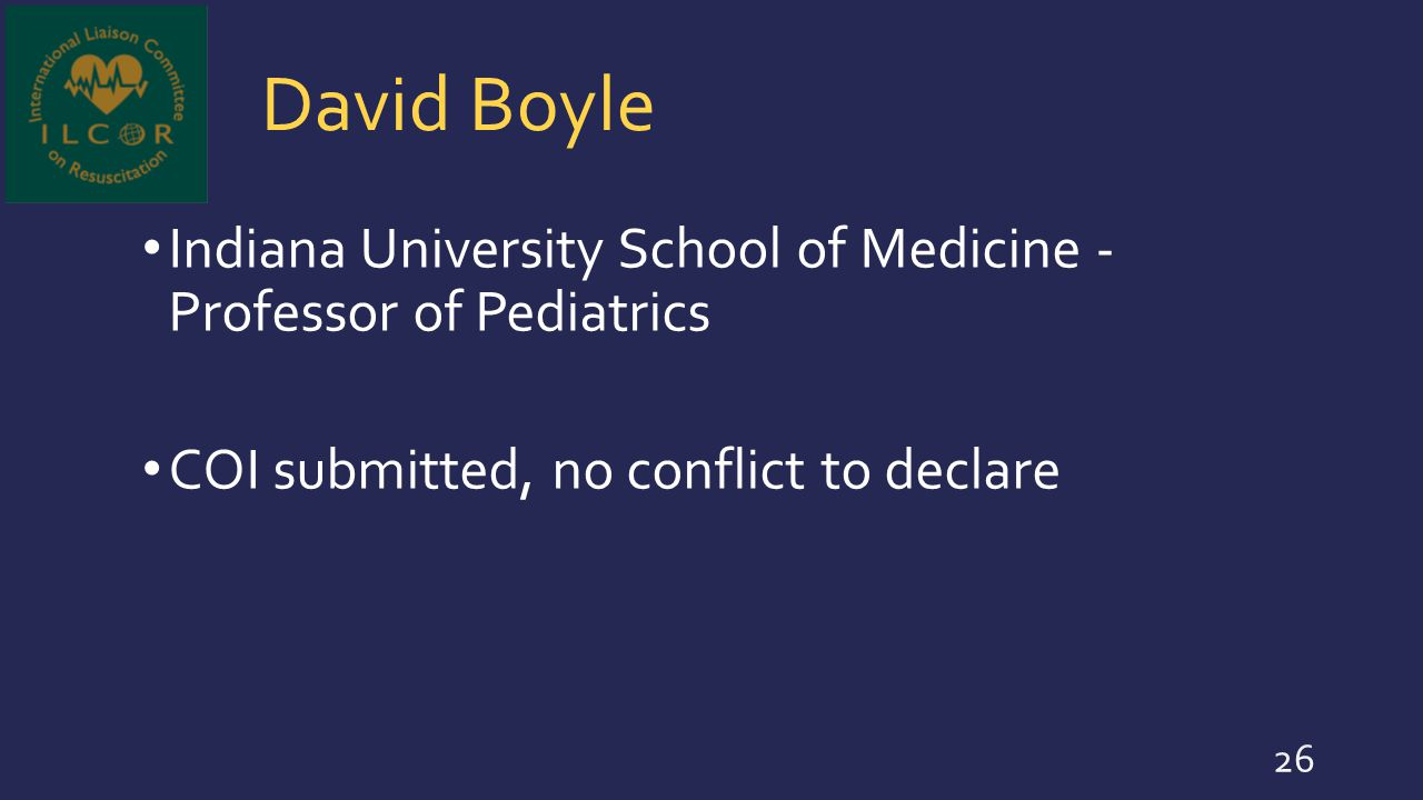 David Boyle Indiana University School of Medicine - Professor of Pediatrics COI submitted, no conflict to declare 26