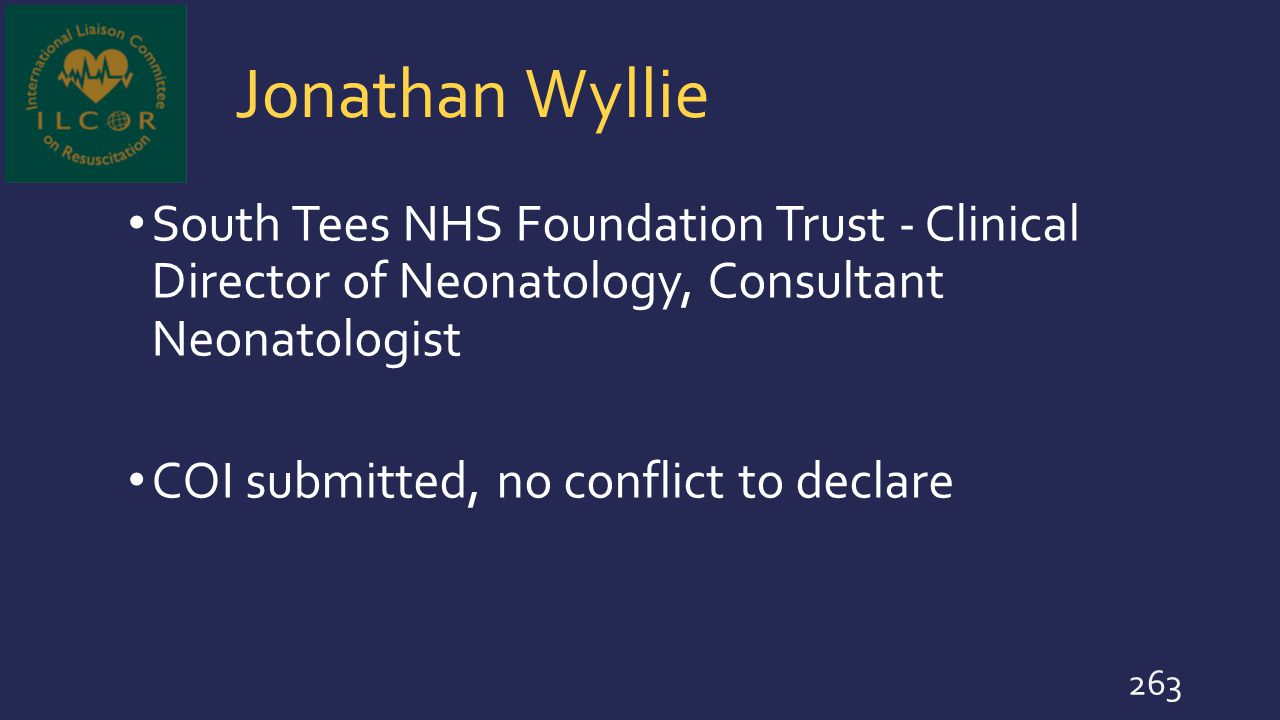 Jonathan Wyllie South Tees NHS Foundation Trust - Clinical Director of Neonatology, Consultant Neonatologist COI submitted, no conflict to declare 263