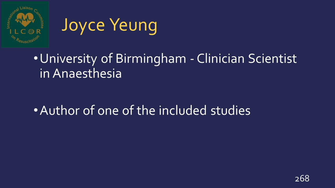 Joyce Yeung University of Birmingham - Clinician Scientist in Anaesthesia Author of one of the included studies 268