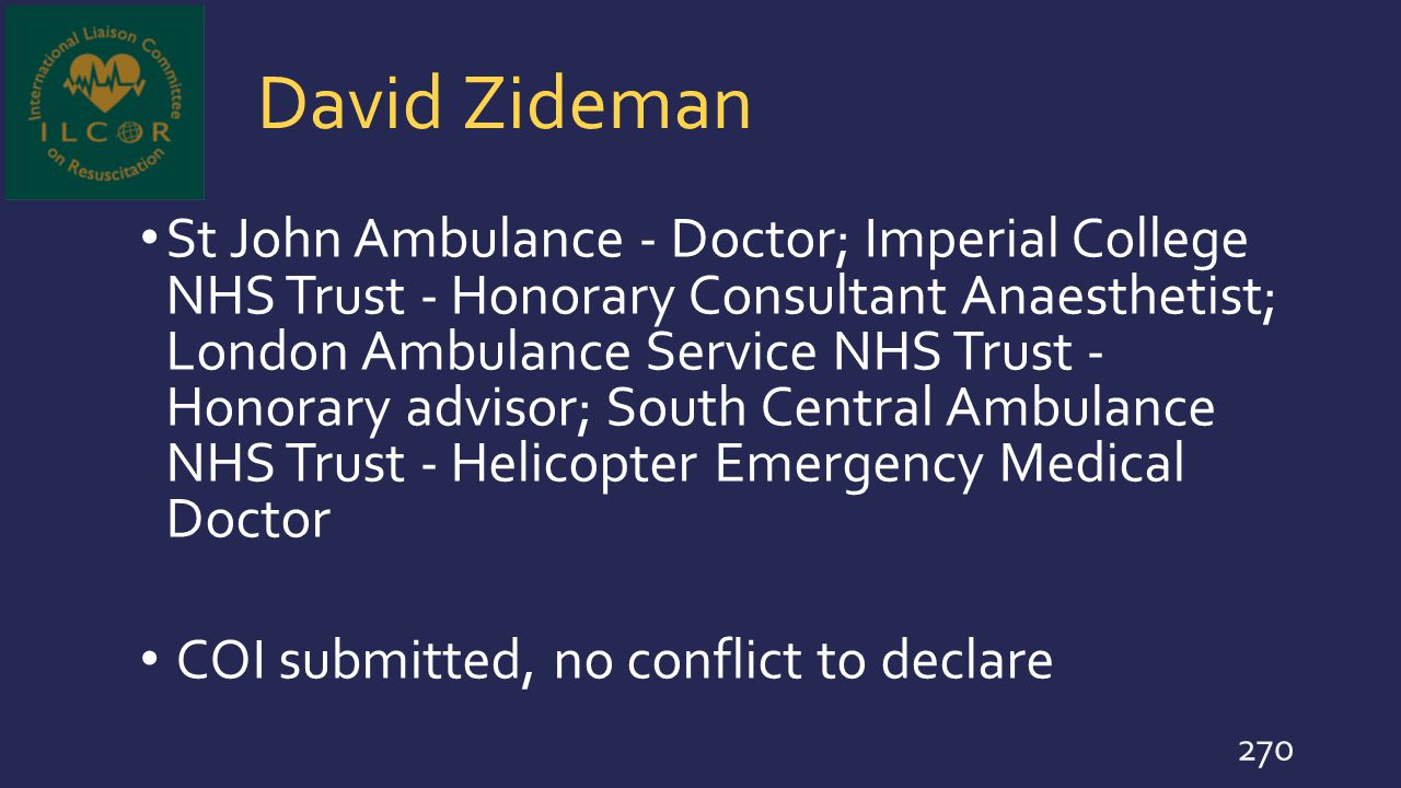 David Zideman St John Ambulance - Doctor; Imperial College NHS Trust - Honorary Consultant Anaesthetist; London Ambulance Service NHS Trust - Honorary