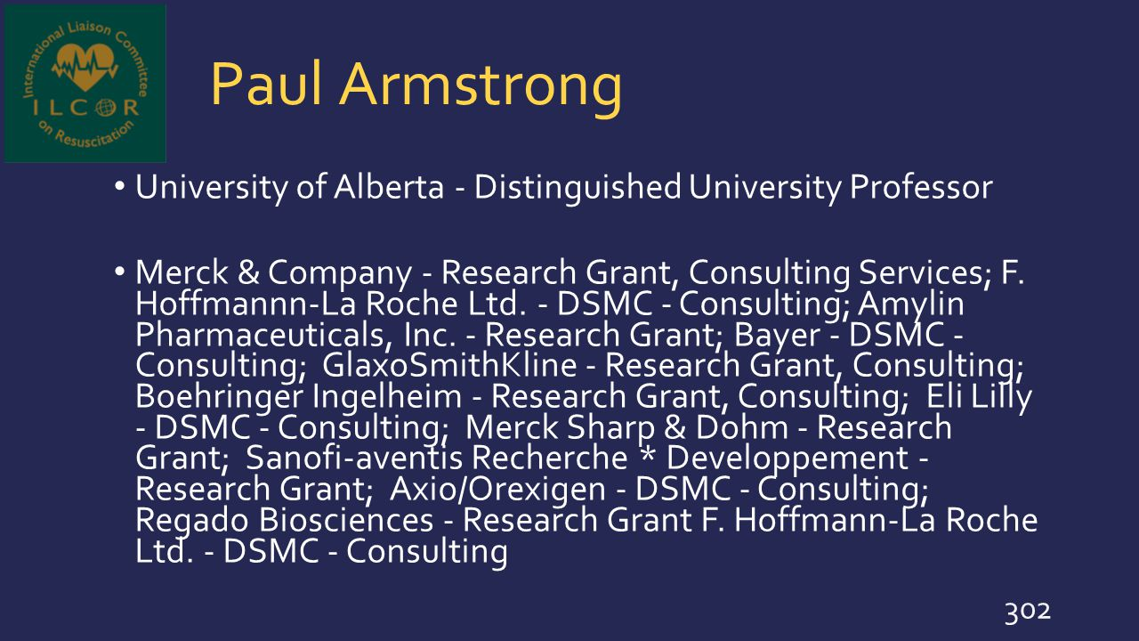 Paul Armstrong University of Alberta - Distinguished University Professor Merck & Company - Research Grant, Consulting Services; F. Hoffmannn-La Roche