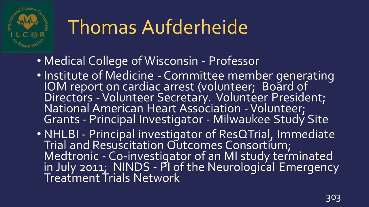 Thomas Aufderheide Medical College of Wisconsin - Professor Institute of Medicine - Committee member generating IOM report on cardiac arrest (voluntee
