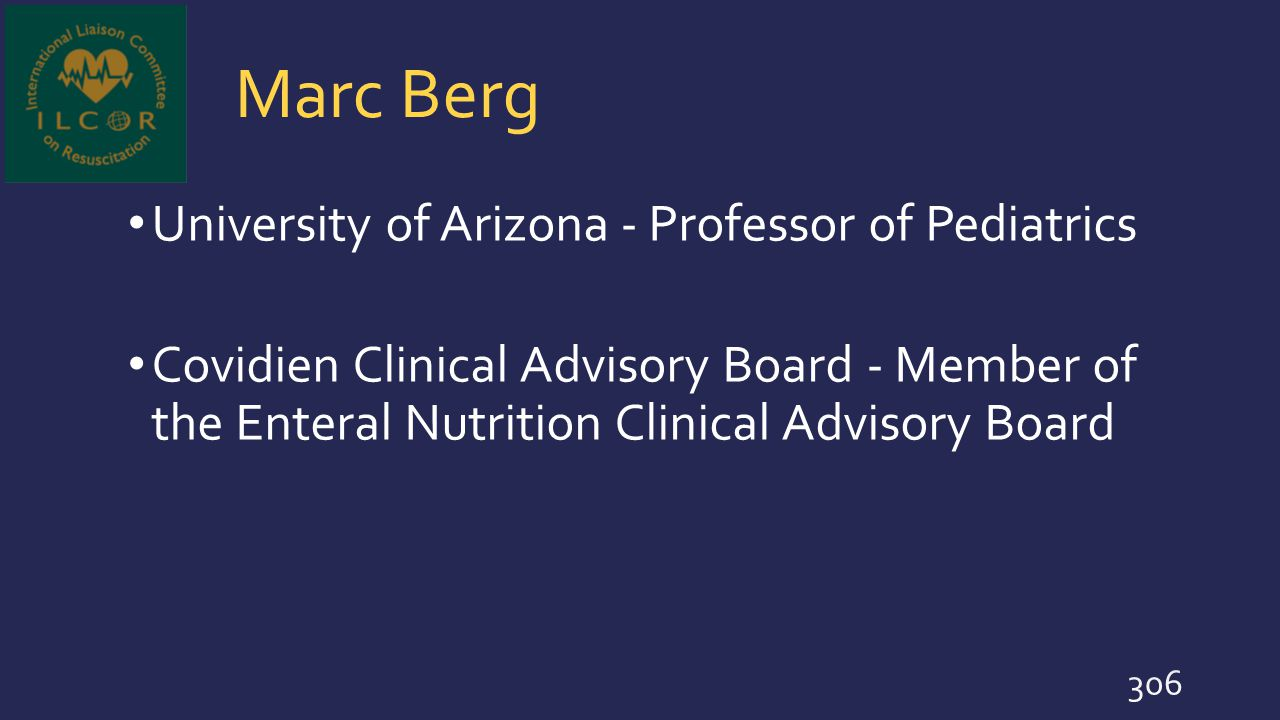 Marc Berg University of Arizona - Professor of Pediatrics Covidien Clinical Advisory Board - Member of the Enteral Nutrition Clinical Advisory Board 3
