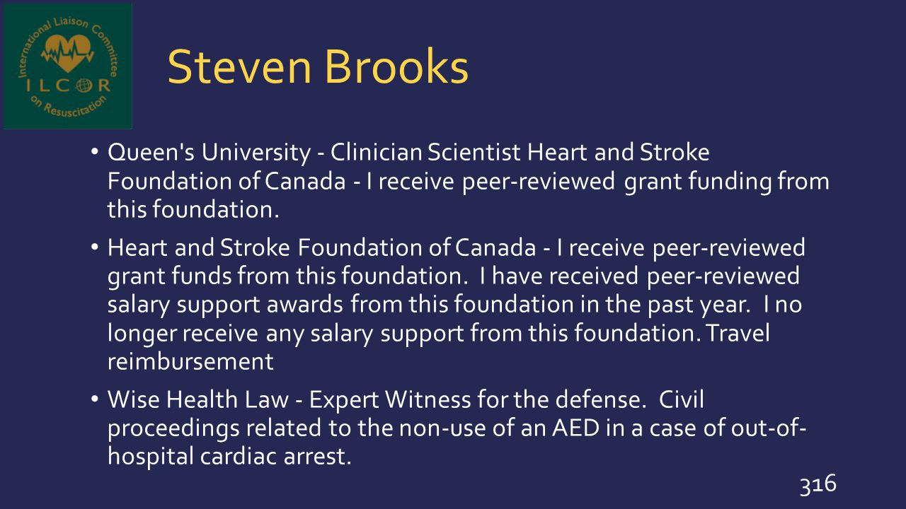 Steven Brooks Queen's University - Clinician Scientist Heart and Stroke Foundation of Canada - I receive peer-reviewed grant funding from this foundat