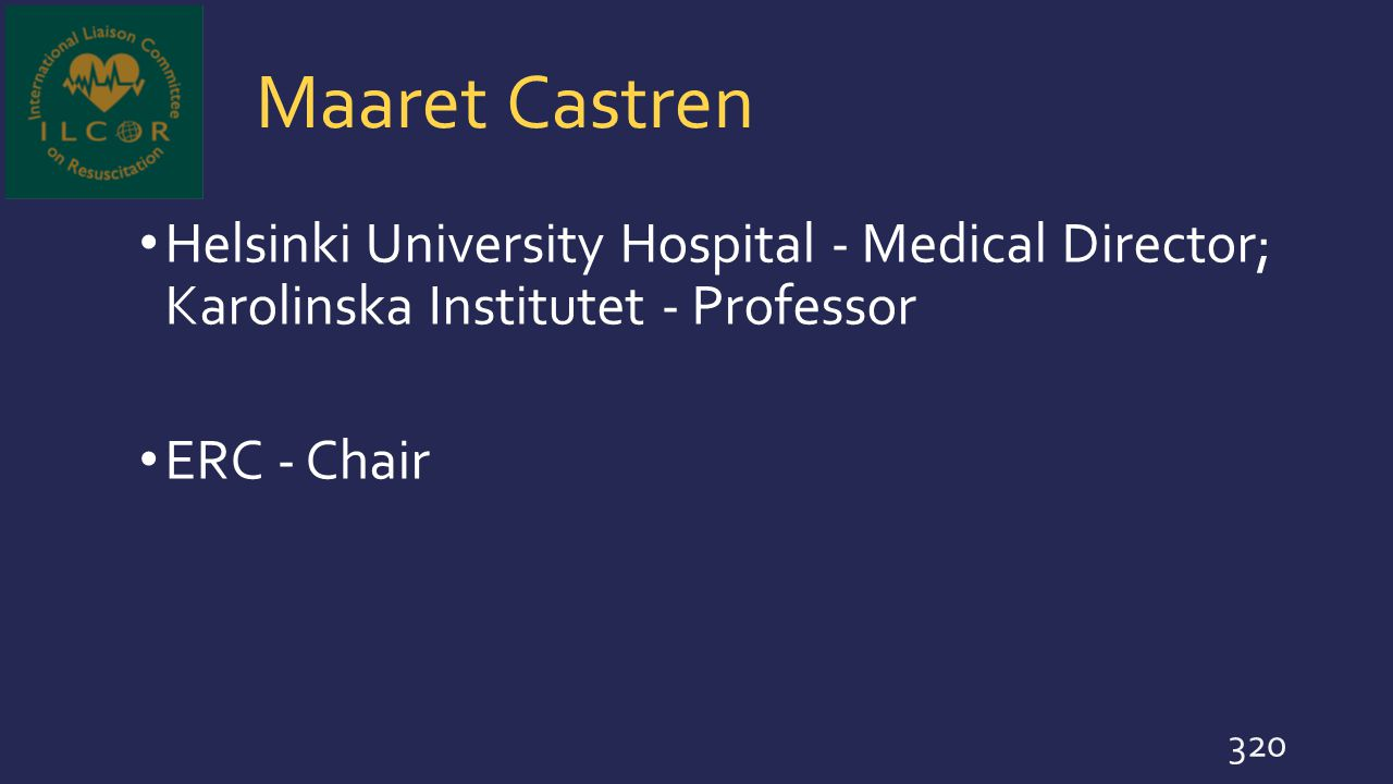 Maaret Castren Helsinki University Hospital - Medical Director; Karolinska Institutet - Professor ERC - Chair 320