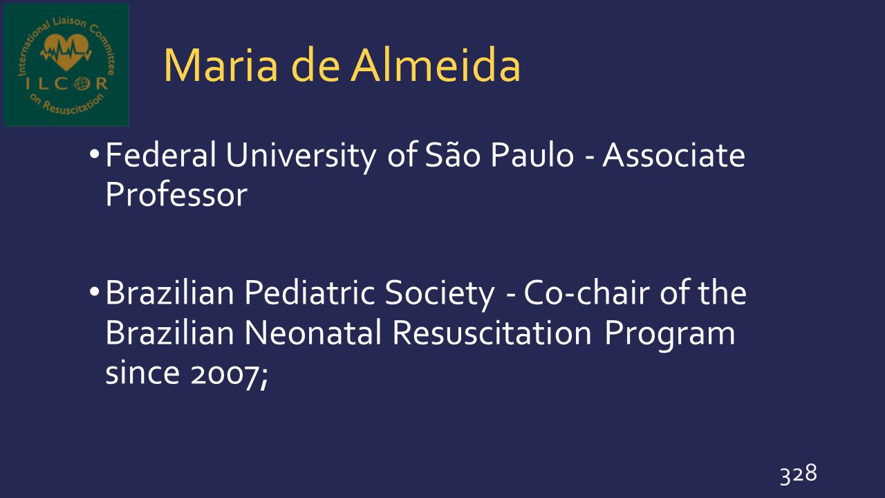 Maria de Almeida Federal University of São Paulo - Associate Professor Brazilian Pediatric Society - Co-chair of the Brazilian Neonatal Resuscitation