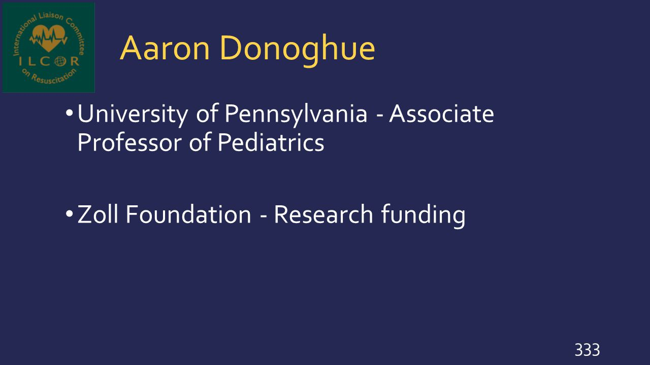 Aaron Donoghue University of Pennsylvania - Associate Professor of Pediatrics Zoll Foundation - Research funding 333