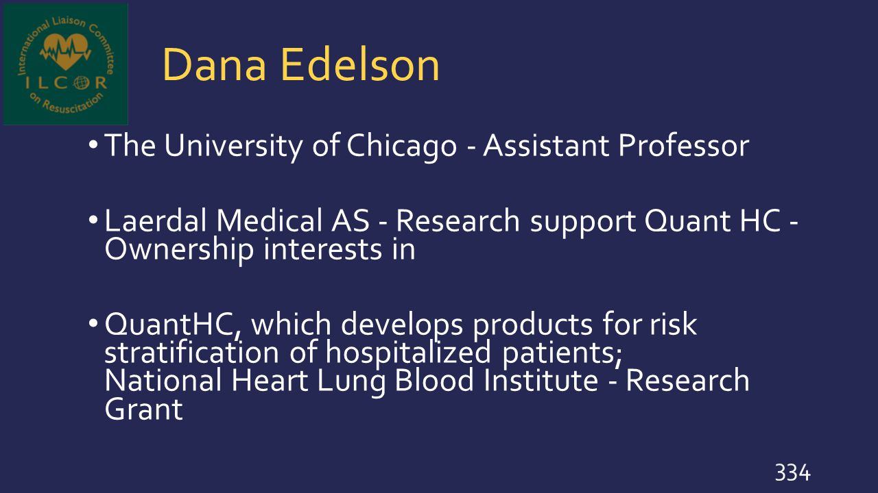 Dana Edelson The University of Chicago - Assistant Professor Laerdal Medical AS - Research support Quant HC - Ownership interests in QuantHC, which de