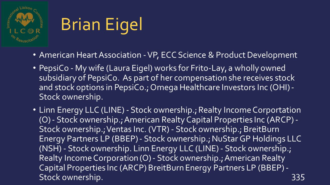 Brian Eigel American Heart Association - VP, ECC Science & Product Development PepsiCo - My wife (Laura Eigel) works for Frito-Lay, a wholly owned sub