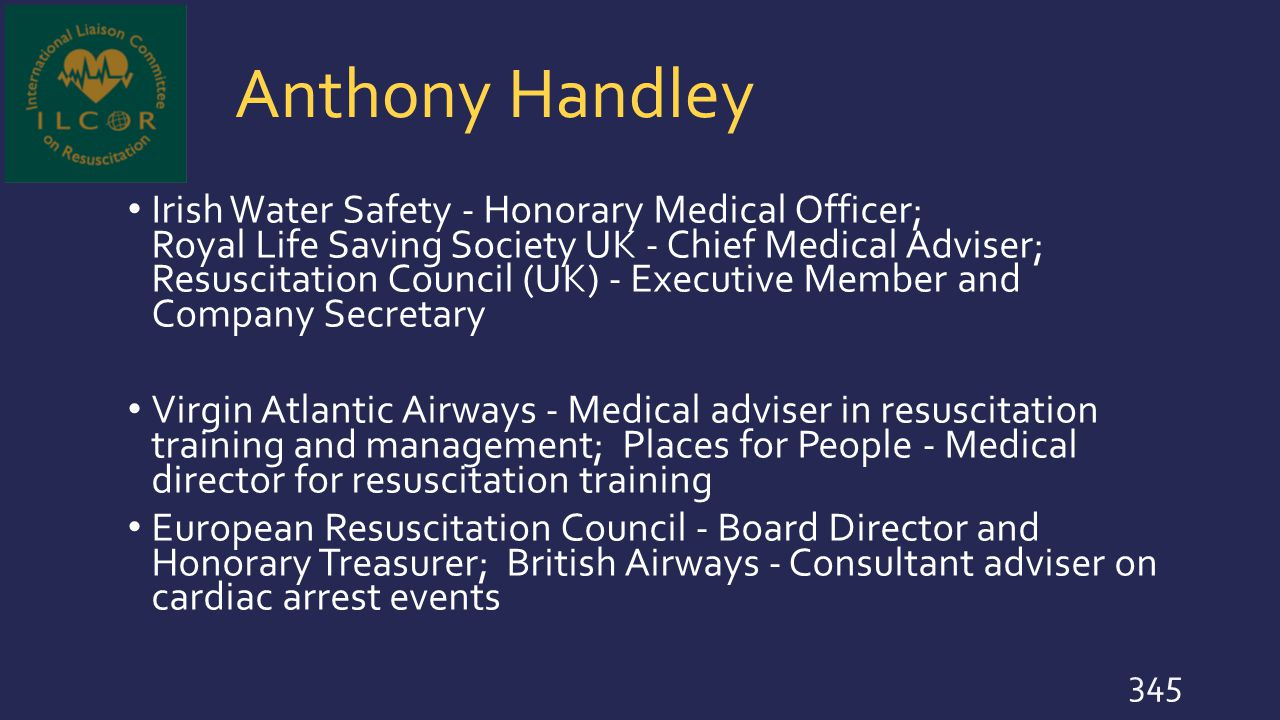 Anthony Handley Irish Water Safety - Honorary Medical Officer; Royal Life Saving Society UK - Chief Medical Adviser; Resuscitation Council (UK) - Exec