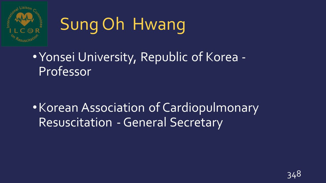 Sung Oh Hwang Yonsei University, Republic of Korea - Professor Korean Association of Cardiopulmonary Resuscitation - General Secretary 348