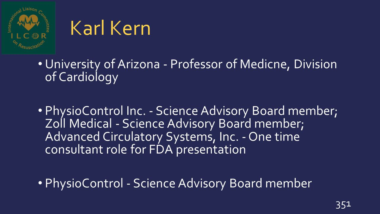 Karl Kern University of Arizona - Professor of Medicne, Division of Cardiology PhysioControl Inc. - Science Advisory Board member; Zoll Medical - Scie