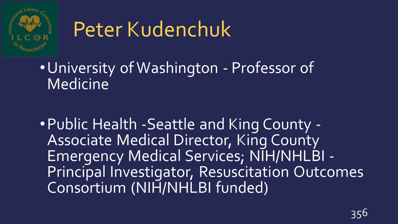 Peter Kudenchuk University of Washington - Professor of Medicine Public Health -Seattle and King County - Associate Medical Director, King County Emer
