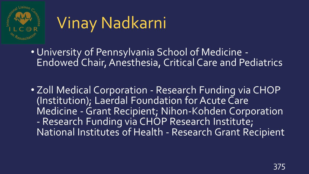 Vinay Nadkarni University of Pennsylvania School of Medicine - Endowed Chair, Anesthesia, Critical Care and Pediatrics Zoll Medical Corporation - Rese