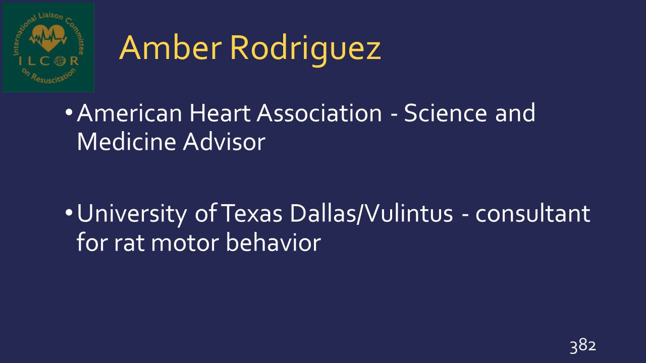 Amber Rodriguez American Heart Association - Science and Medicine Advisor University of Texas Dallas/Vulintus - consultant for rat motor behavior 382