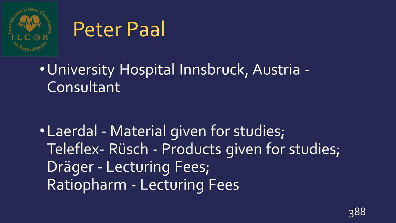 Peter Paal University Hospital Innsbruck, Austria - Consultant Laerdal - Material given for studies; Teleflex- Rüsch - Products given for studies; Drä