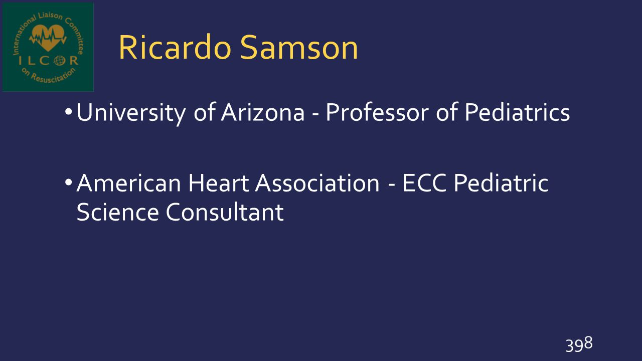 Ricardo Samson University of Arizona - Professor of Pediatrics American Heart Association - ECC Pediatric Science Consultant 398