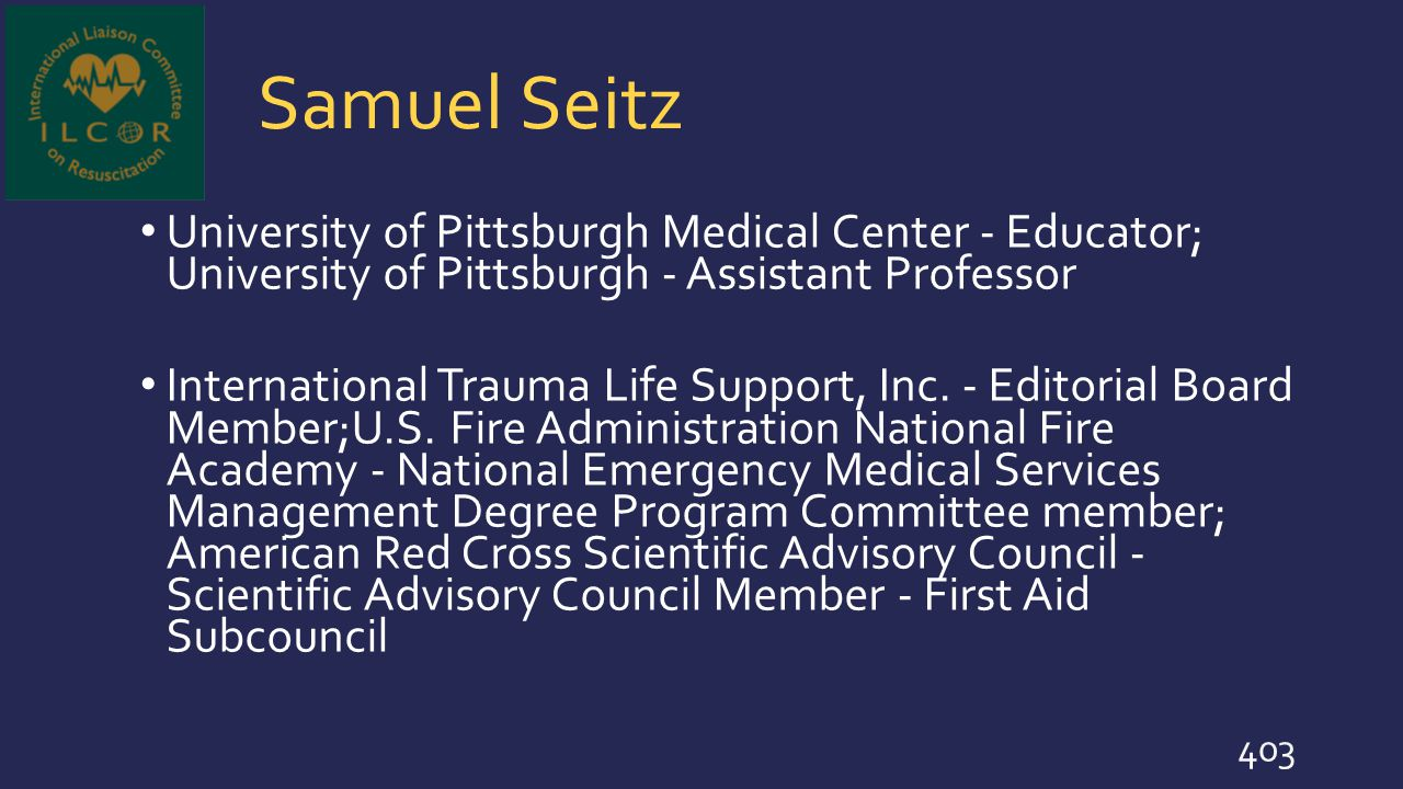 Samuel Seitz University of Pittsburgh Medical Center - Educator; University of Pittsburgh - Assistant Professor International Trauma Life Support, Inc