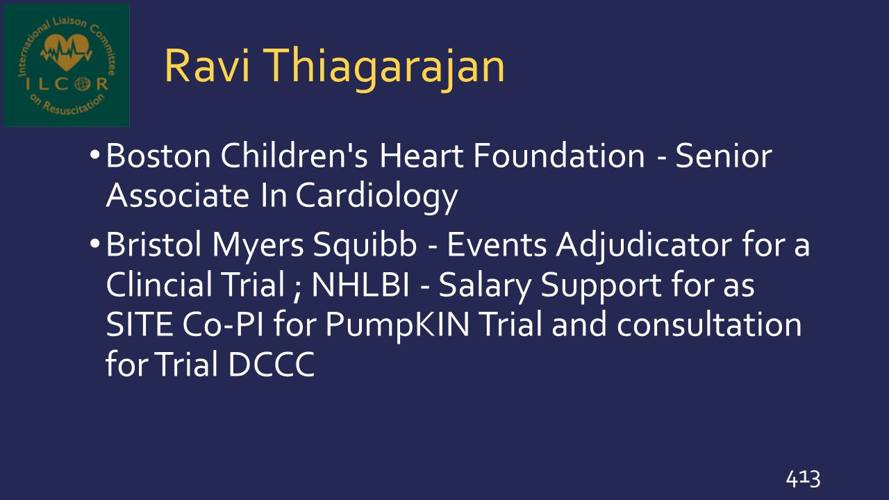 Ravi Thiagarajan Boston Children's Heart Foundation - Senior Associate In Cardiology Bristol Myers Squibb - Events Adjudicator for a Clincial Trial ;