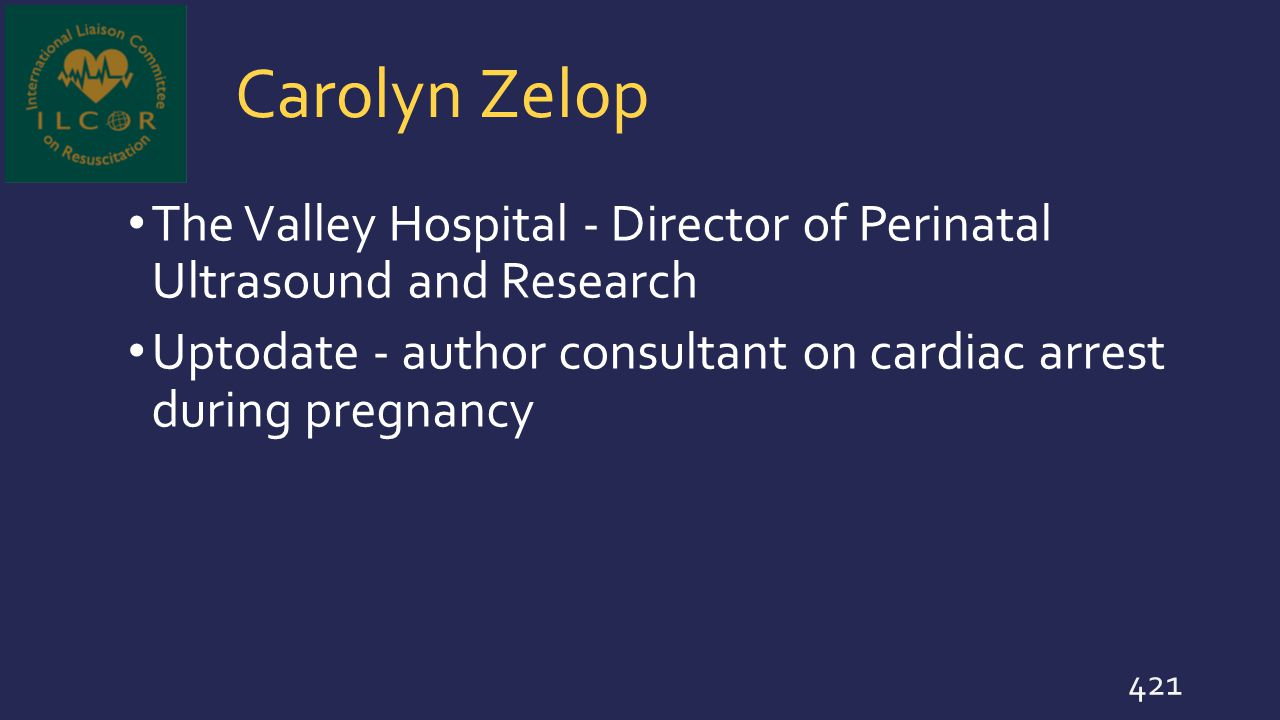 Carolyn Zelop The Valley Hospital - Director of Perinatal Ultrasound and Research Uptodate - author consultant on cardiac arrest during pregnancy 421