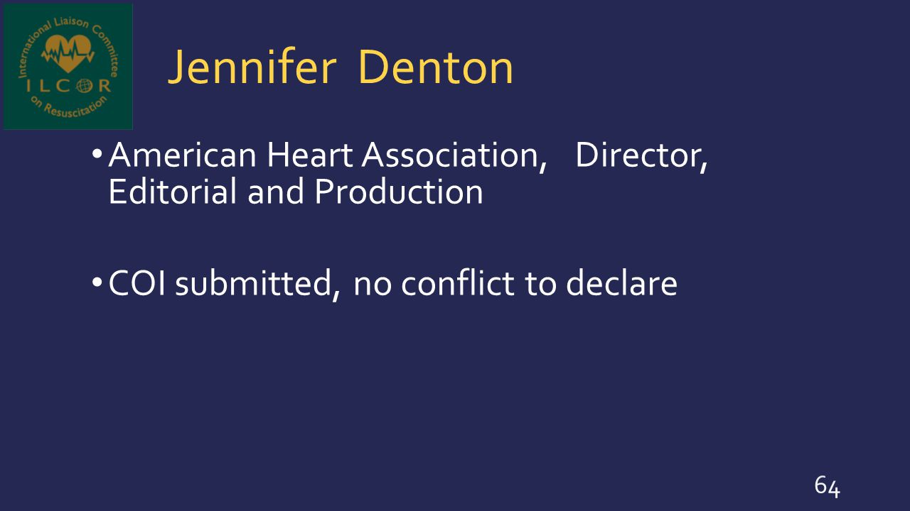 Jennifer Denton American Heart Association, Director, Editorial and Production COI submitted, no conflict to declare 64
