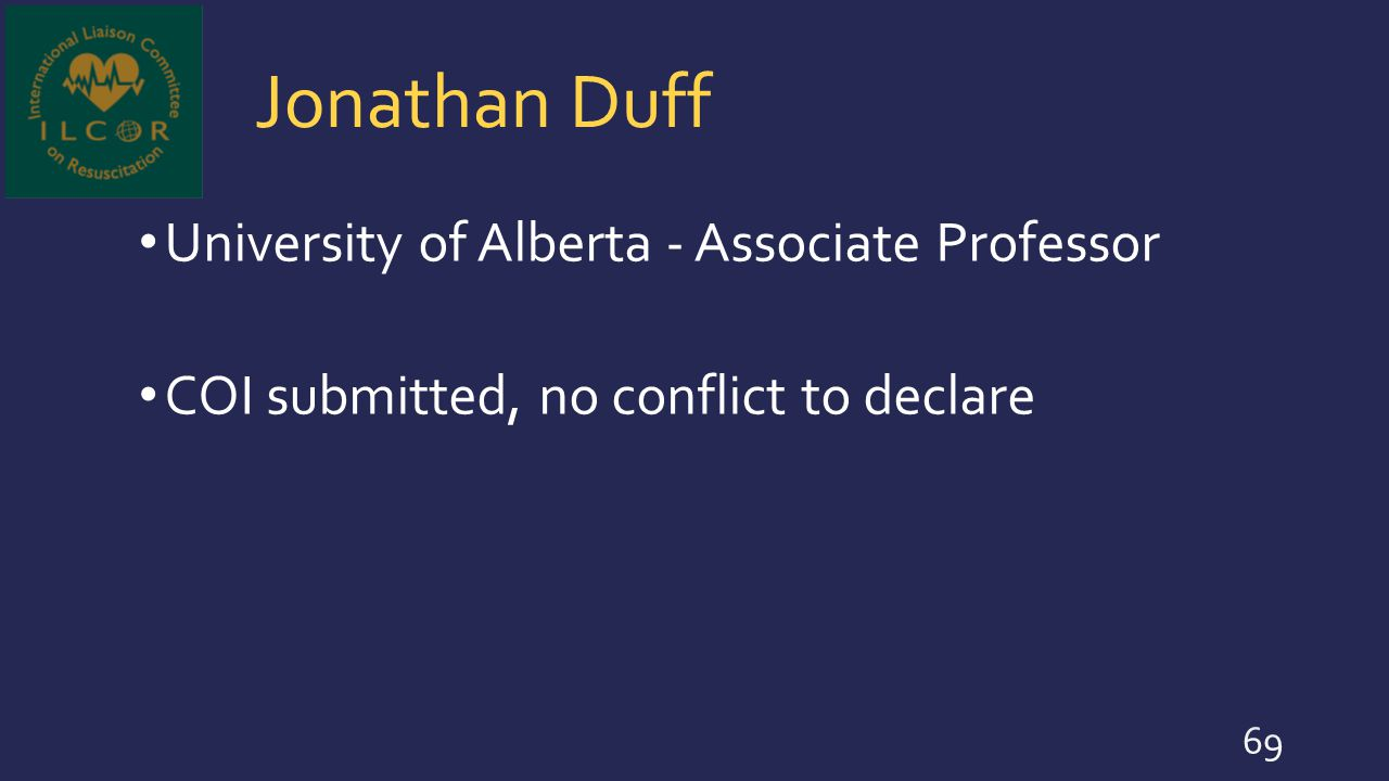 Jonathan Duff University of Alberta - Associate Professor COI submitted, no conflict to declare 69