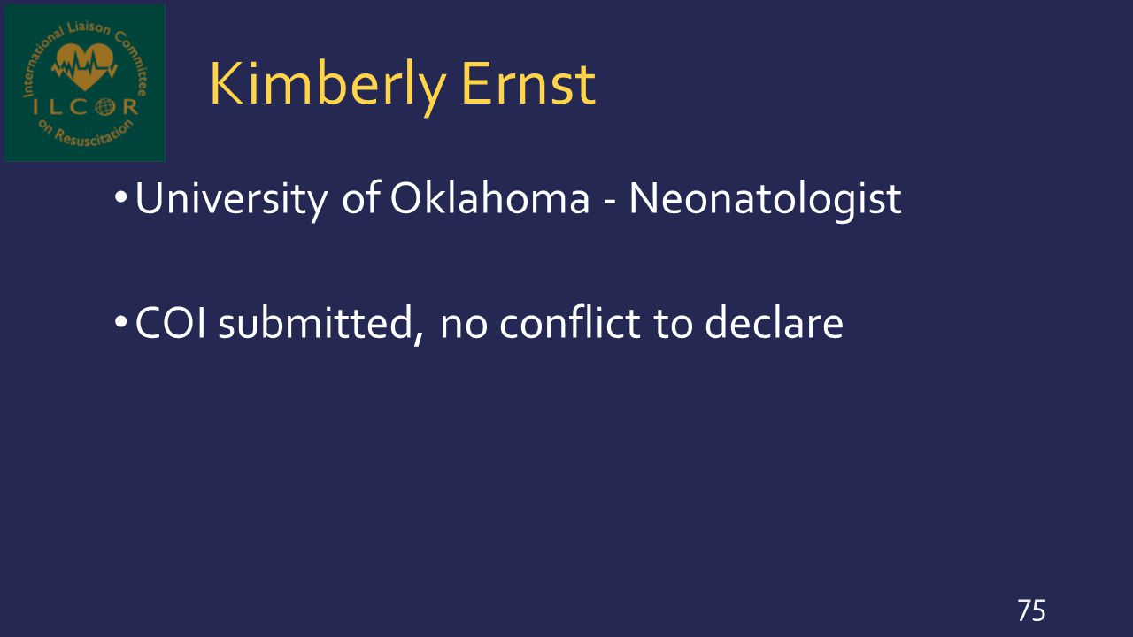 Kimberly Ernst University of Oklahoma - Neonatologist COI submitted, no conflict to declare 75