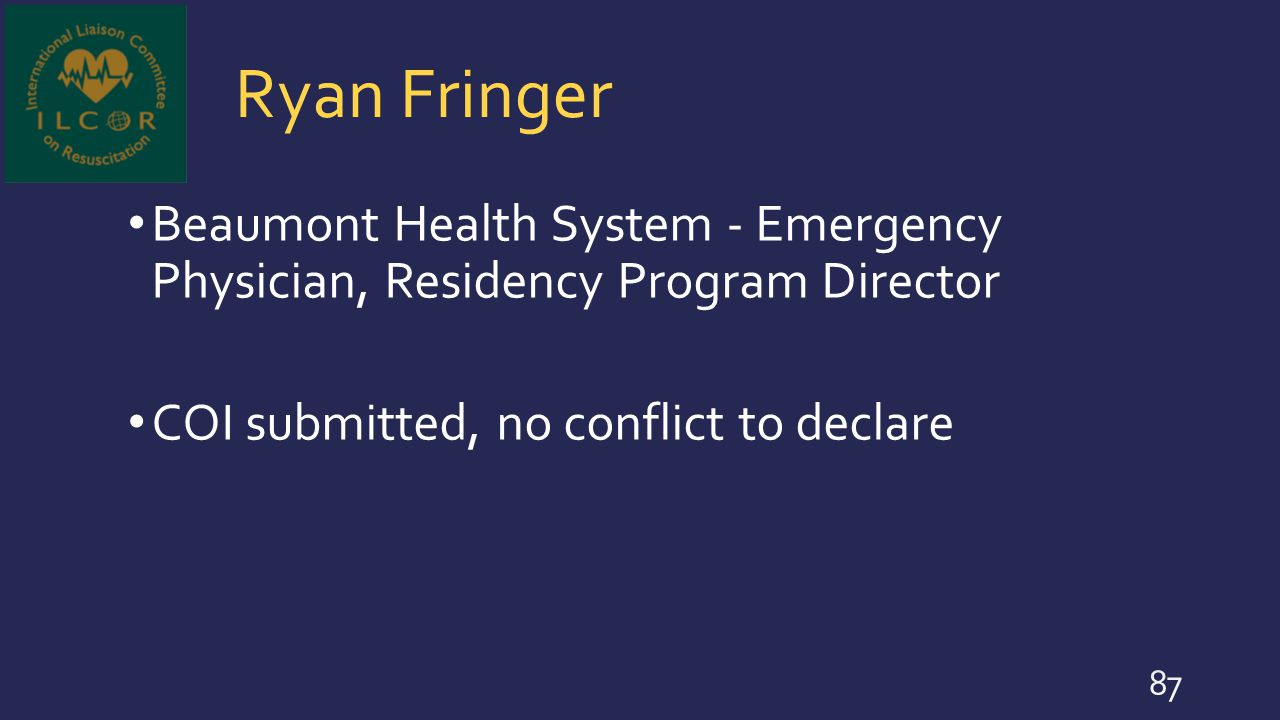 Ryan Fringer Beaumont Health System - Emergency Physician, Residency Program Director COI submitted, no conflict to declare 87
