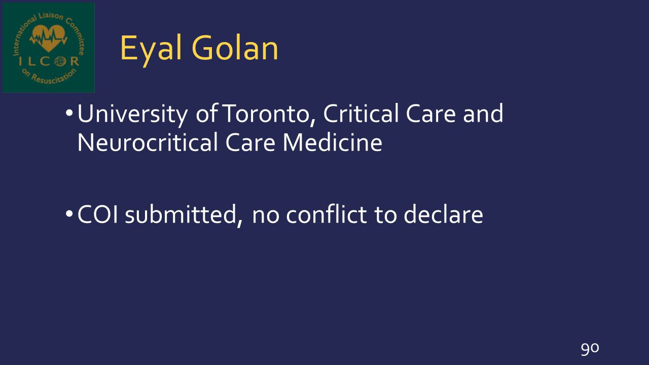 Eyal Golan University of Toronto, Critical Care and Neurocritical Care Medicine COI submitted, no conflict to declare 90
