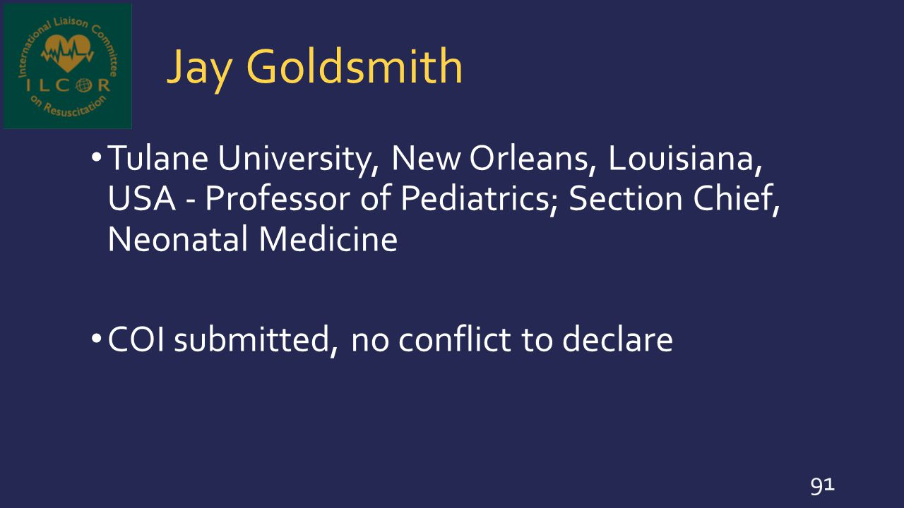 Jay Goldsmith Tulane University, New Orleans, Louisiana, USA - Professor of Pediatrics; Section Chief, Neonatal Medicine COI submitted, no conflict to