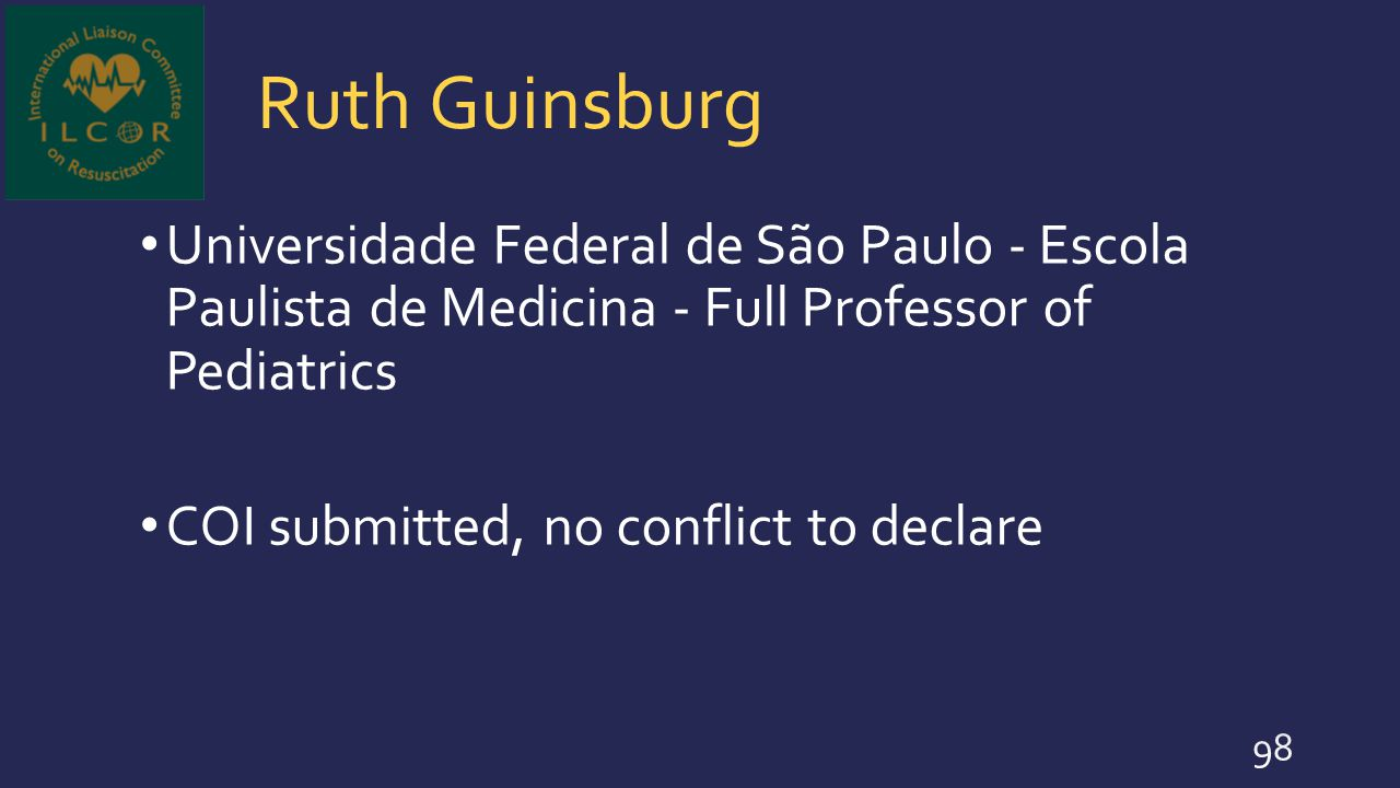 Ruth Guinsburg Universidade Federal de São Paulo - Escola Paulista de Medicina - Full Professor of Pediatrics COI submitted, no conflict to declare 98