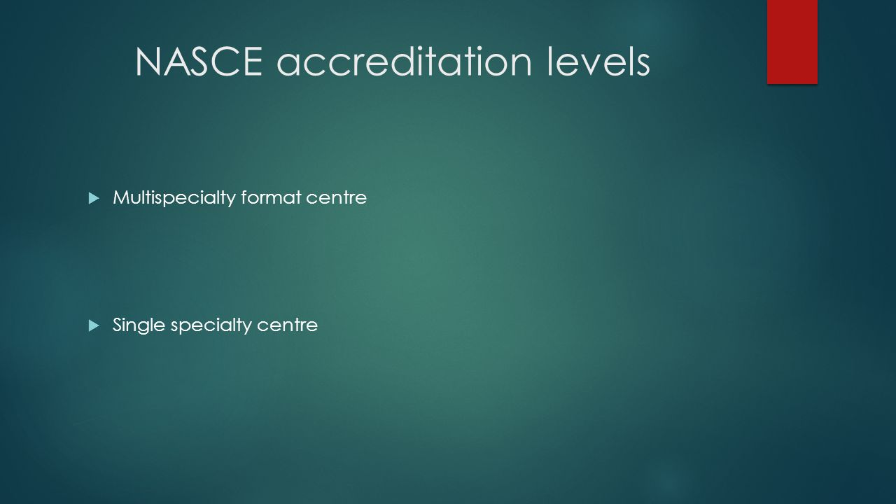 NASCE accreditation levels  Multispecialty format centre  Single specialty centre