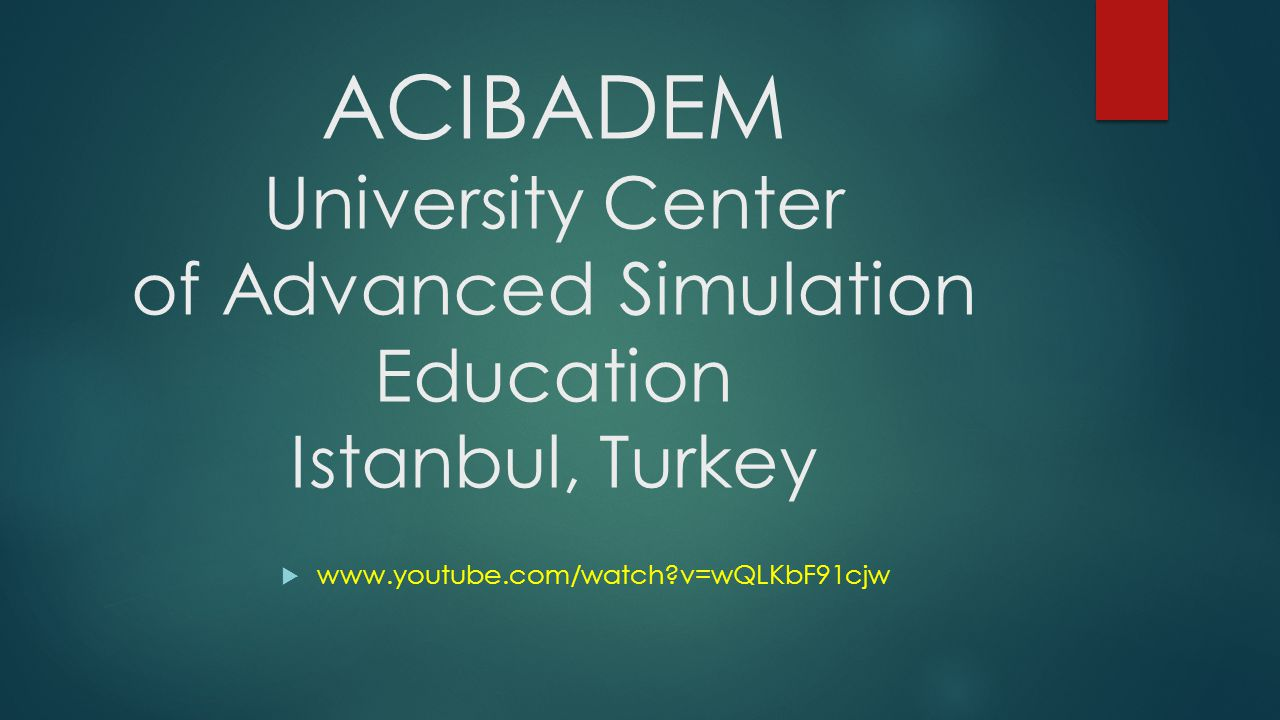 ACIBADEM University Center of Advanced Simulation Education Istanbul, Turkey  www.youtube.com/watch?v=wQLKbF91cjw