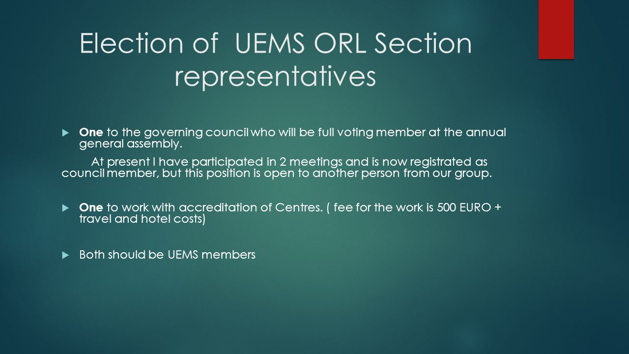 Election of UEMS ORL Section representatives  One to the governing council who will be full voting member at the annual general assembly. At present