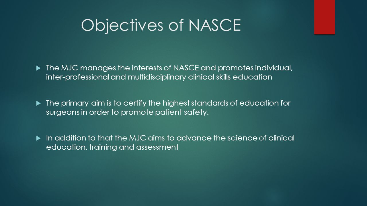 Objectives of NASCE  The MJC manages the interests of NASCE and promotes individual, inter-professional and multidisciplinary clinical skills educati