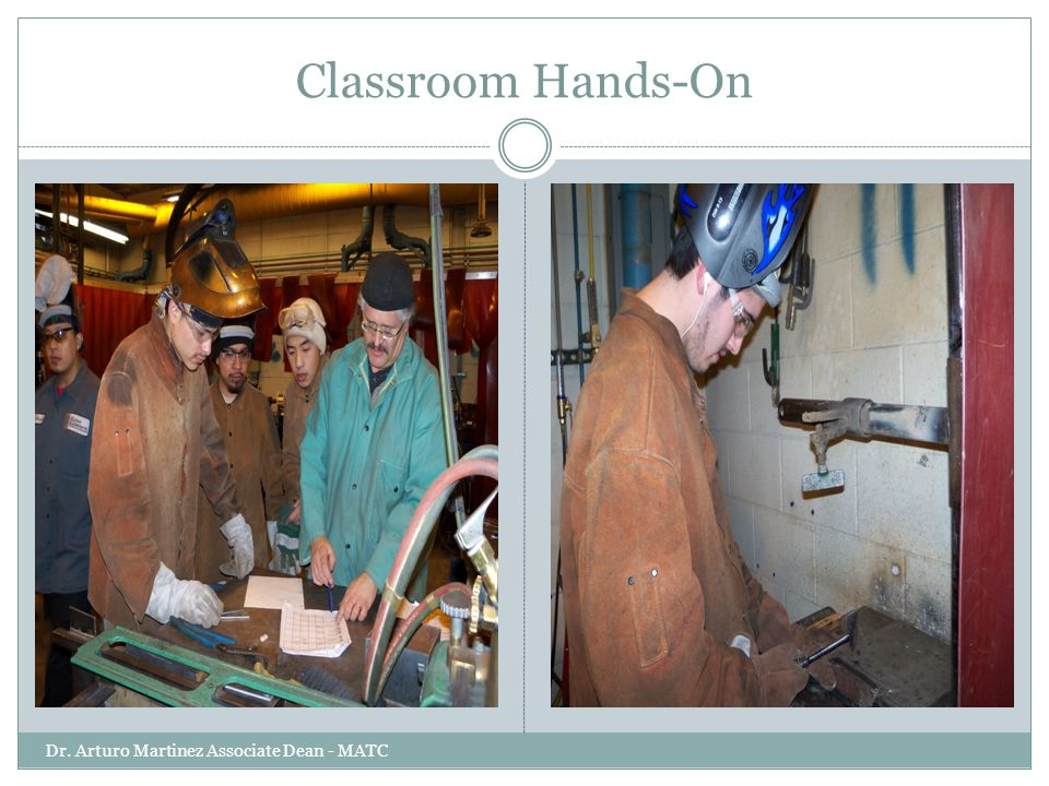 Classroom Hands-On Dr. Arturo Martinez Associate Dean - MATC