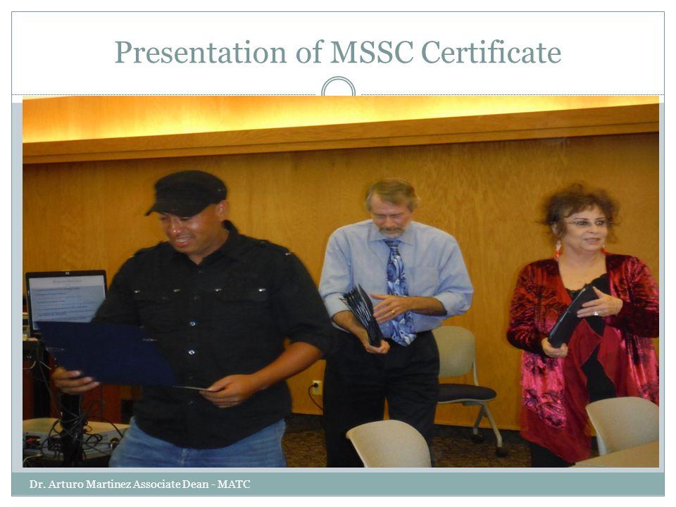 Presentation of MSSC Certificate Dr. Arturo Martinez Associate Dean - MATC