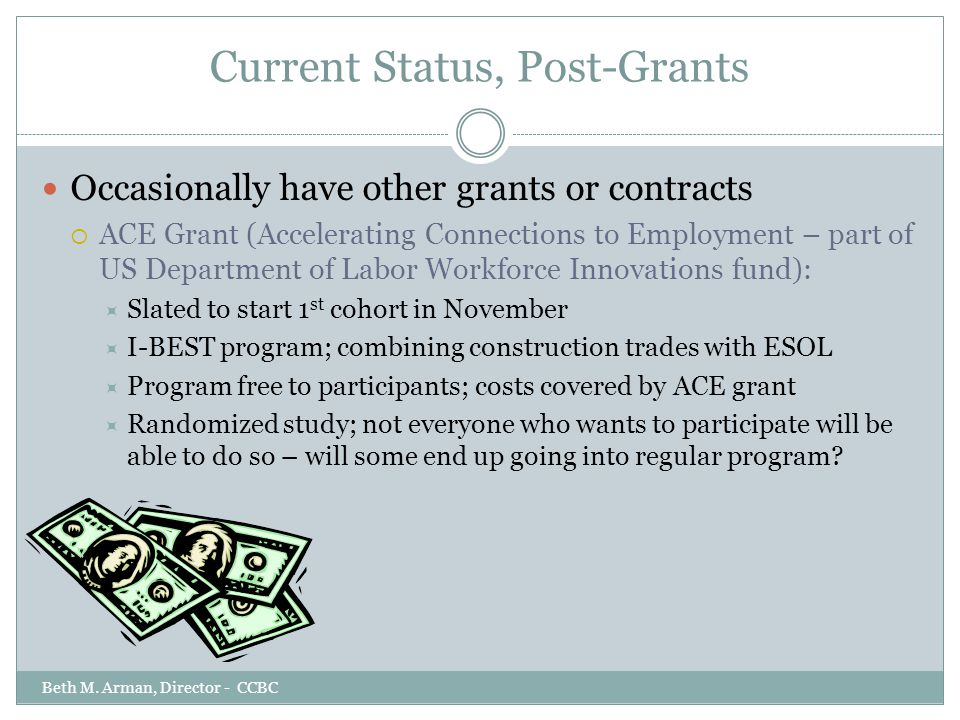 Current Status, Post-Grants Occasionally have other grants or contracts  ACE Grant (Accelerating Connections to Employment – part of US Department of