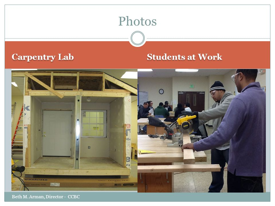 Carpentry Lab Students at Work Beth M. Arman, Director - CCBC Photos