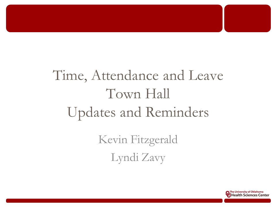 Time, Attendance and Leave Town Hall Updates and Reminders Kevin Fitzgerald Lyndi Zavy