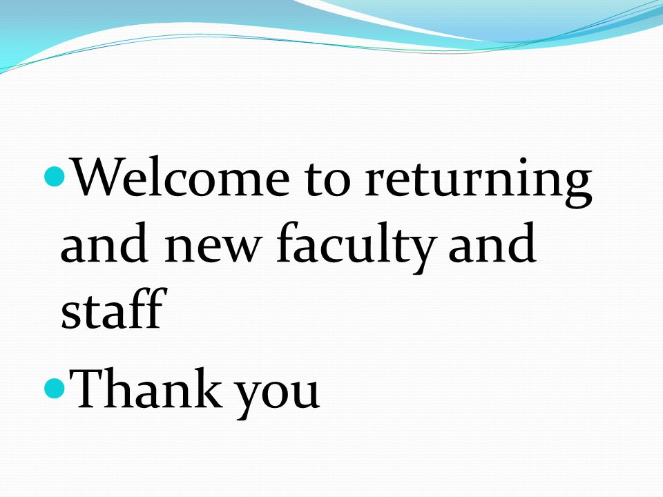 Welcome to returning and new faculty and staff Thank you