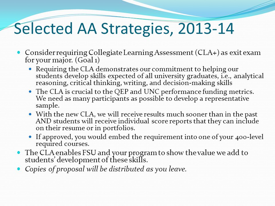 Selected AA Strategies, 2013-14 Consider requiring Collegiate Learning Assessment (CLA+) as exit exam for your major.