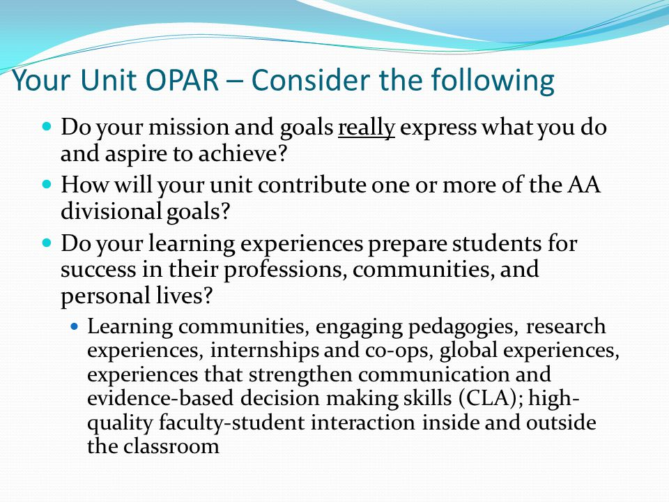 Your Unit OPAR – Consider the following Do your mission and goals really express what you do and aspire to achieve.