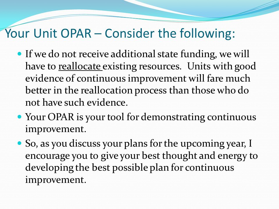 Your Unit OPAR – Consider the following: If we do not receive additional state funding, we will have to reallocate existing resources.