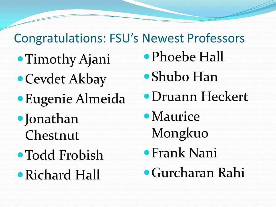 Congratulations: FSU's Newest Professors Timothy Ajani Cevdet Akbay Eugenie Almeida Jonathan Chestnut Todd Frobish Richard Hall Phoebe Hall Shubo Han