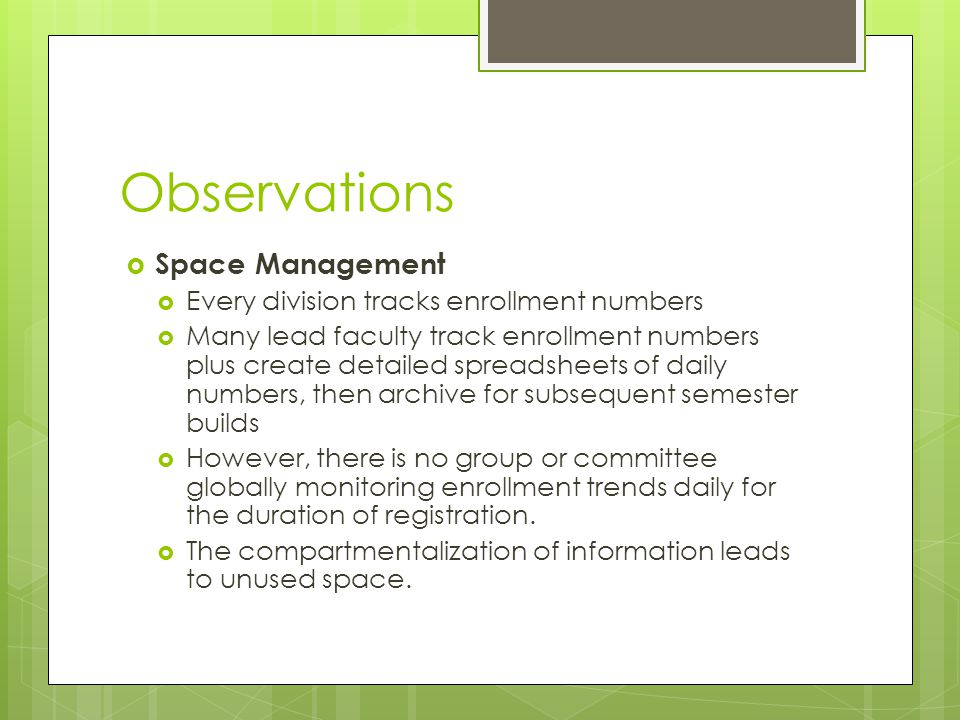 Observations  Space Management  Every division tracks enrollment numbers  Many lead faculty track enrollment numbers plus create detailed spreadshe