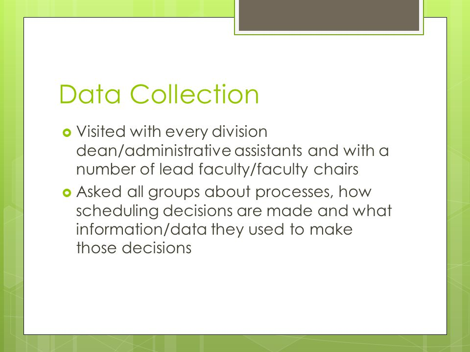 Data Collection  Visited with every division dean/administrative assistants and with a number of lead faculty/faculty chairs  Asked all groups about