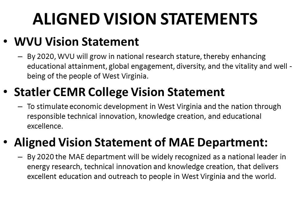 ALIGNED VISION STATEMENTS WVU Vision Statement – By 2020, WVU will grow in national research stature, thereby enhancing educational attainment, global